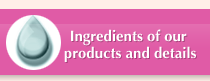 Ingredients of our products and details